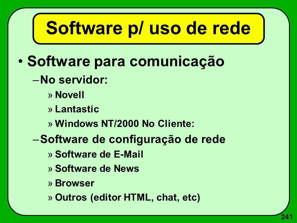 241 Software p/ uso de rede Software para comunicação –No servidor: »Novell »Lantastic »Windows NT/2000 No Cliente: –Software de configuração de rede