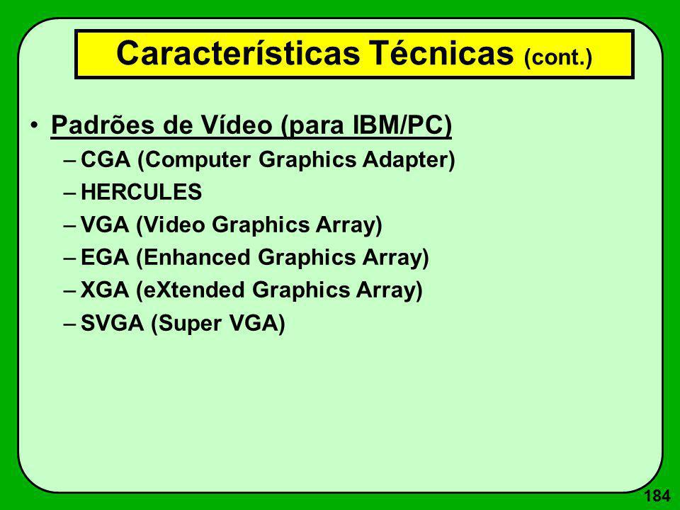 184 Padrões de Vídeo (para IBM/PC) –CGA (Computer Graphics Adapter) –HERCULES –VGA (Video Graphics Array) –EGA (Enhanced Graphics Array) –XGA (eXtende
