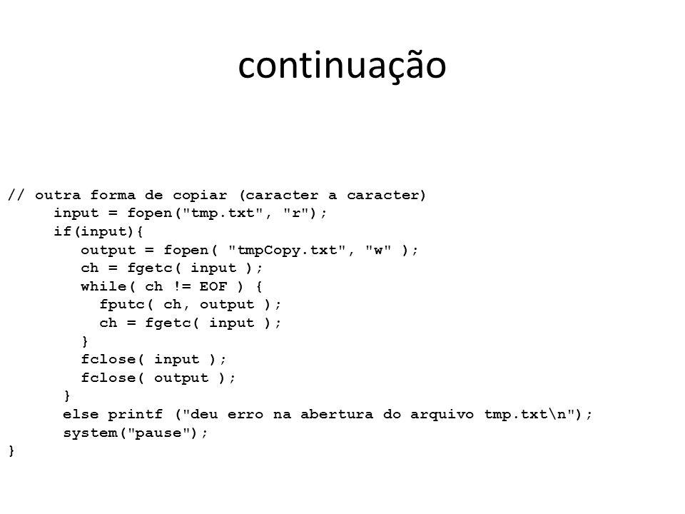 continuação // outra forma de copiar (caracter a caracter) input = fopen(
