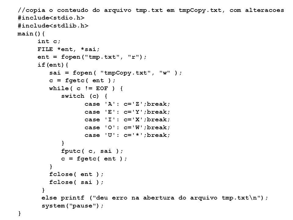 //copia o conteudo do arquivo tmp.txt em tmpCopy.txt, com alteracoes #include main(){ int c; FILE *ent, *sai; ent = fopen(