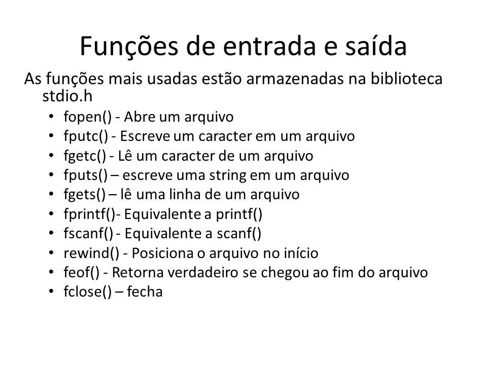 Funções de entrada e saída As funções mais usadas estão armazenadas na biblioteca stdio.h fopen() - Abre um arquivo fputc() - Escreve um caracter em u