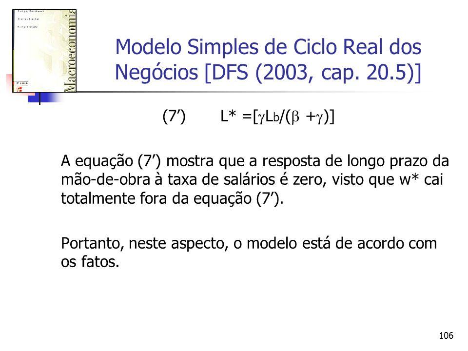 106 Modelo Simples de Ciclo Real dos Negócios [DFS (2003, cap. 20.5)] (7) L* =[ L b /( + )] A equação (7) mostra que a resposta de longo prazo da mão-