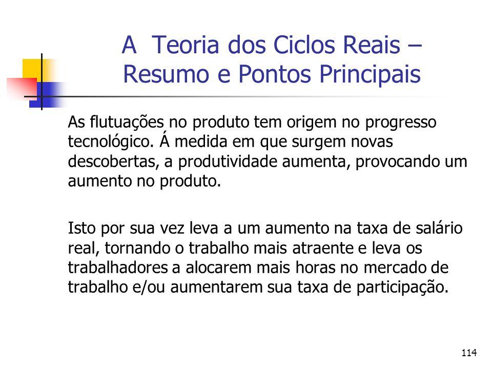 114 A Teoria dos Ciclos Reais – Resumo e Pontos Principais As flutuações no produto tem origem no progresso tecnológico. Á medida em que surgem novas