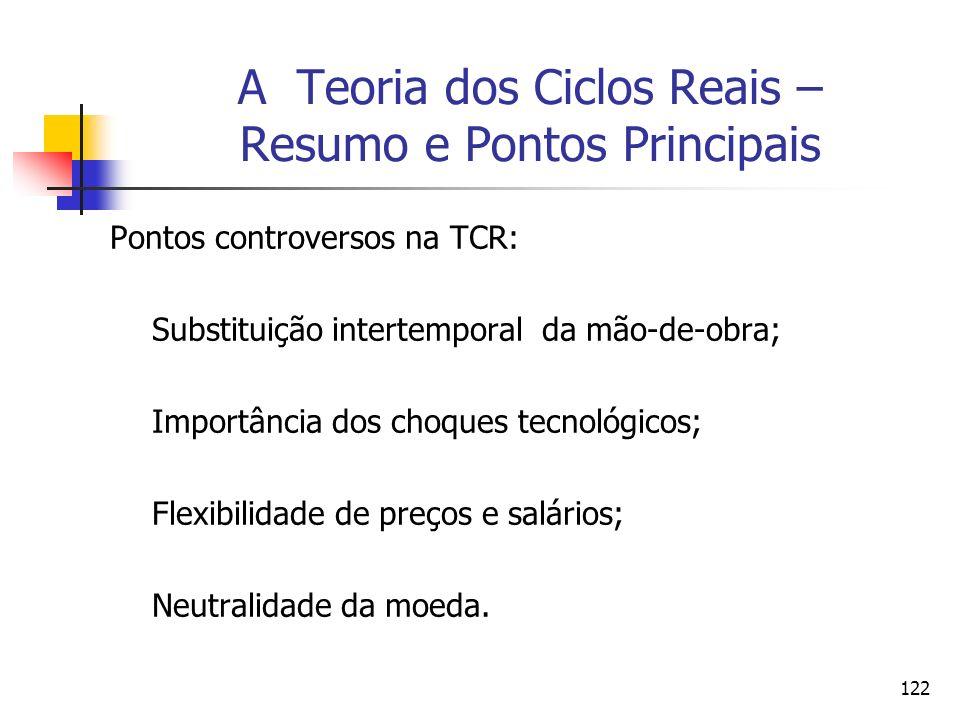 122 A Teoria dos Ciclos Reais – Resumo e Pontos Principais Pontos controversos na TCR: Substituição intertemporal da mão-de-obra; Importância dos choq