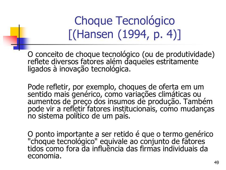 49 Choque Tecnológico [(Hansen (1994, p. 4)] O conceito de choque tecnológico (ou de produtividade) reflete diversos fatores além daqueles estritament