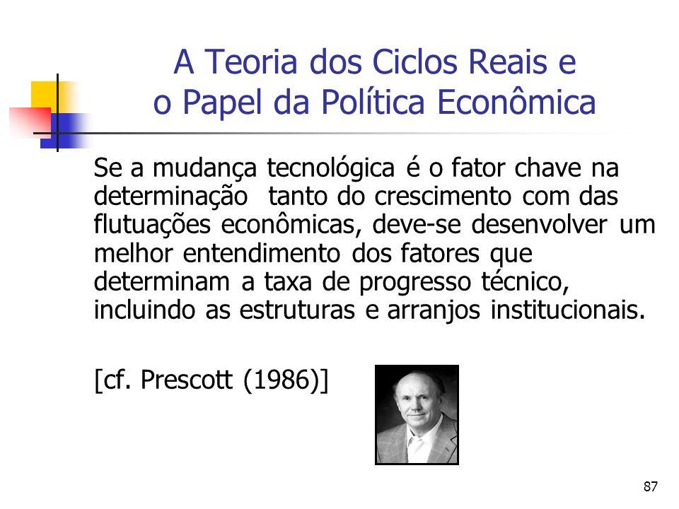 87 A Teoria dos Ciclos Reais e o Papel da Política Econômica Se a mudança tecnológica é o fator chave na determinação tanto do crescimento com das flu