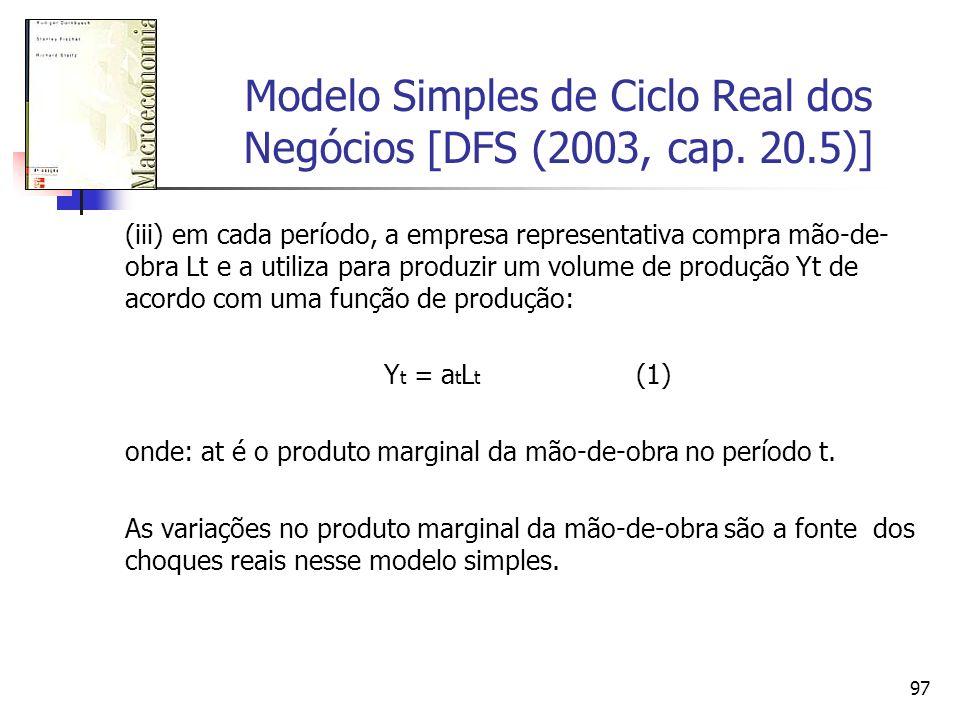 97 Modelo Simples de Ciclo Real dos Negócios [DFS (2003, cap. 20.5)] (iii) em cada período, a empresa representativa compra mão-de- obra Lt e a utiliz
