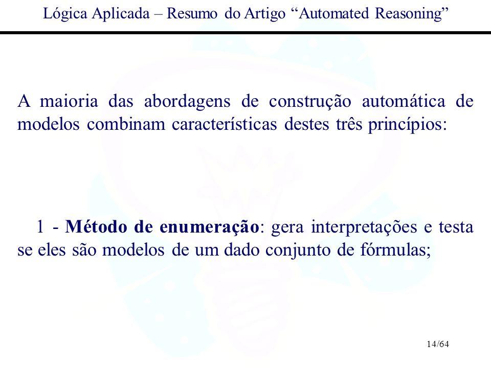 14/64 Lógica Aplicada – Resumo do Artigo Automated Reasoning A maioria das abordagens de construção automática de modelos combinam características des