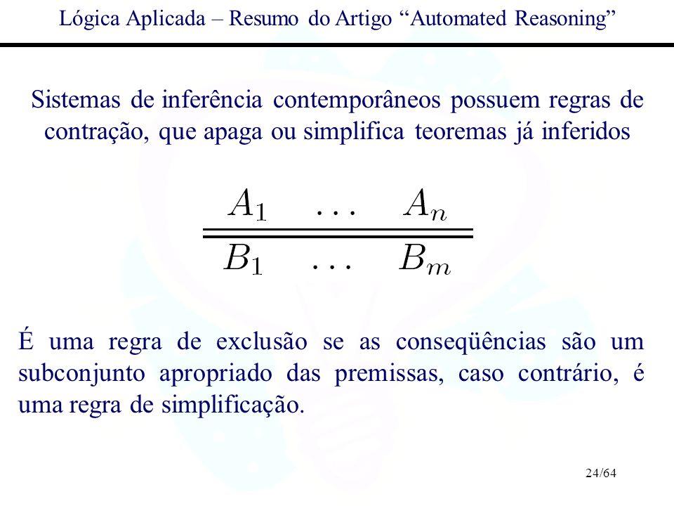 24/64 Lógica Aplicada – Resumo do Artigo Automated Reasoning Sistemas de inferência contemporâneos possuem regras de contração, que apaga ou simplific