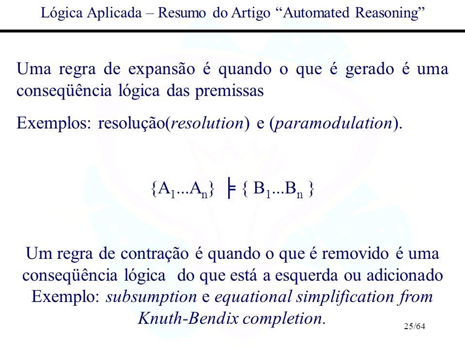 25/64 Lógica Aplicada – Resumo do Artigo Automated Reasoning Uma regra de expansão é quando o que é gerado é uma conseqüência lógica das premissas Exe
