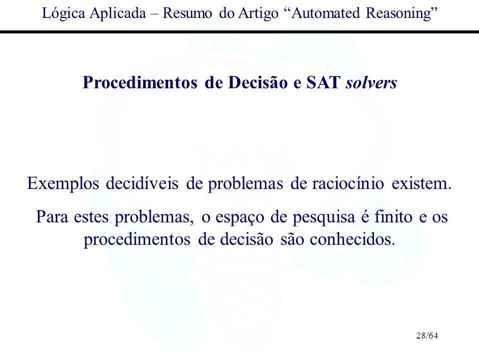 28/64 Lógica Aplicada – Resumo do Artigo Automated Reasoning Procedimentos de Decisão e SAT solvers Exemplos decidíveis de problemas de raciocínio exi