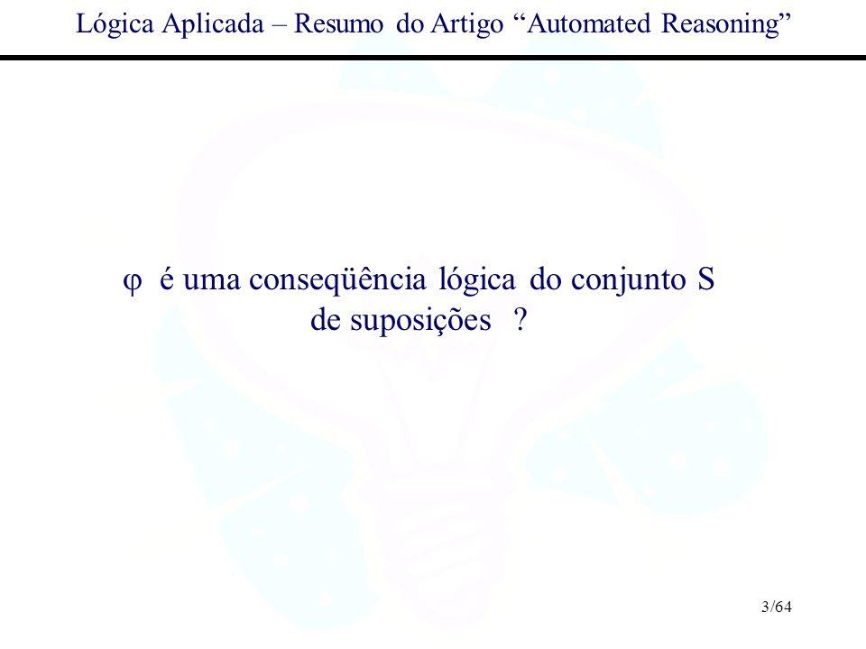 3/64 Lógica Aplicada – Resumo do Artigo Automated Reasoning é uma conseqüência lógica do conjunto S de suposições ?