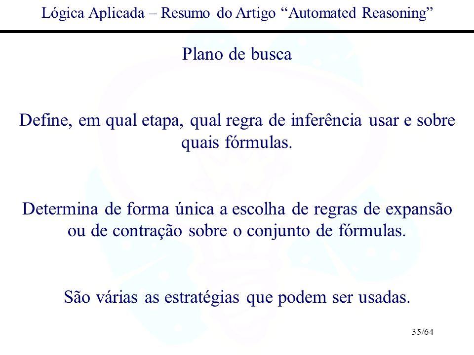 35/64 Lógica Aplicada – Resumo do Artigo Automated Reasoning Plano de busca Define, em qual etapa, qual regra de inferência usar e sobre quais fórmula