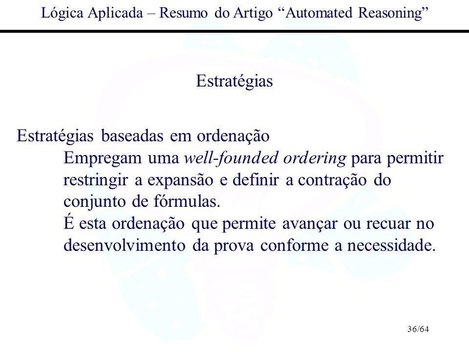 36/64 Lógica Aplicada – Resumo do Artigo Automated Reasoning Estratégias Estratégias baseadas em ordenação Empregam uma well-founded ordering para per