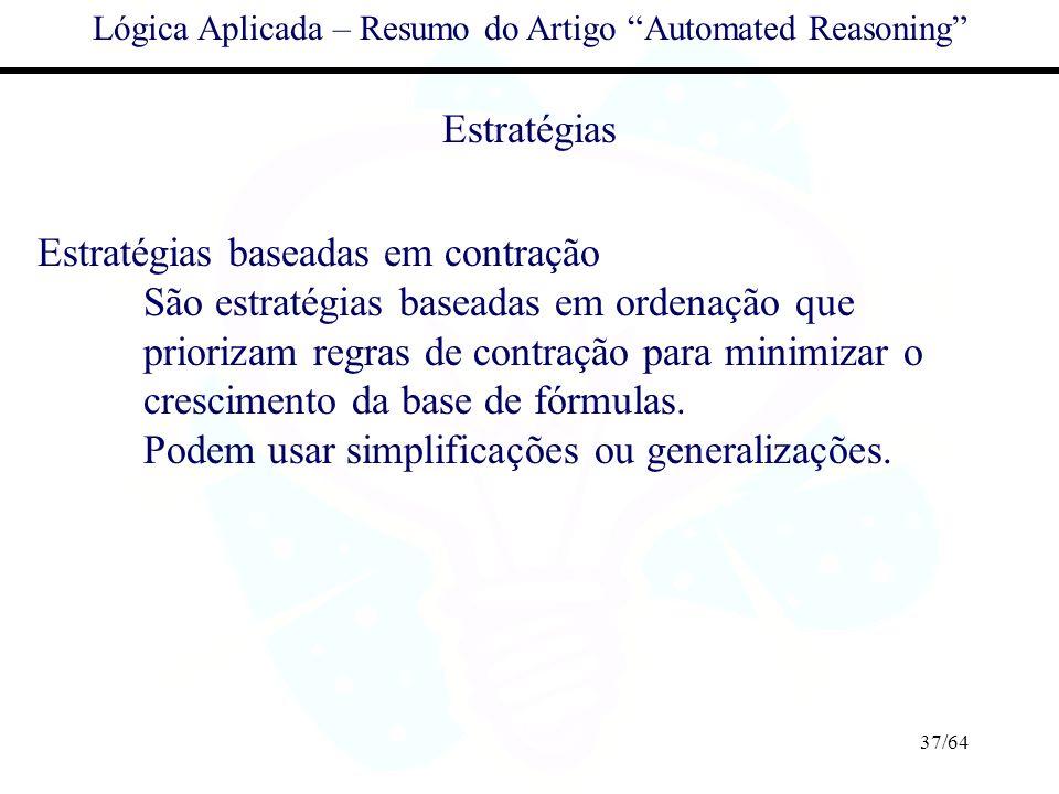 37/64 Lógica Aplicada – Resumo do Artigo Automated Reasoning Estratégias Estratégias baseadas em contração São estratégias baseadas em ordenação que p