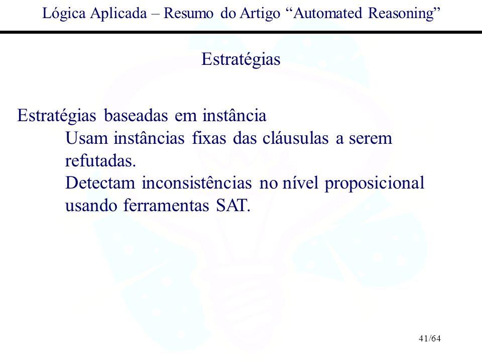 41/64 Lógica Aplicada – Resumo do Artigo Automated Reasoning Estratégias Estratégias baseadas em instância Usam instâncias fixas das cláusulas a serem