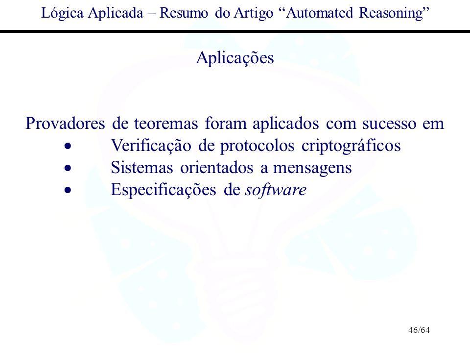 46/64 Lógica Aplicada – Resumo do Artigo Automated Reasoning Aplicações Provadores de teoremas foram aplicados com sucesso em Verificação de protocolo