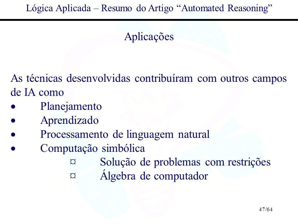 47/64 Lógica Aplicada – Resumo do Artigo Automated Reasoning Aplicações As técnicas desenvolvidas contribuíram com outros campos de IA como Planejamen
