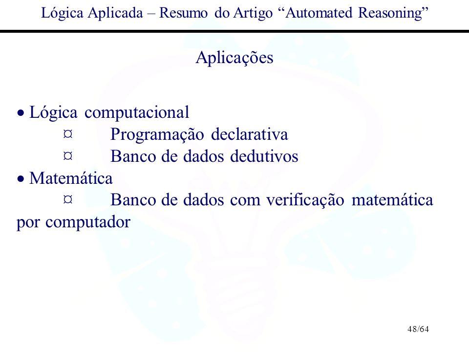 48/64 Lógica Aplicada – Resumo do Artigo Automated Reasoning Aplicações Lógica computacional ¤ Programação declarativa ¤Banco de dados dedutivos Matem