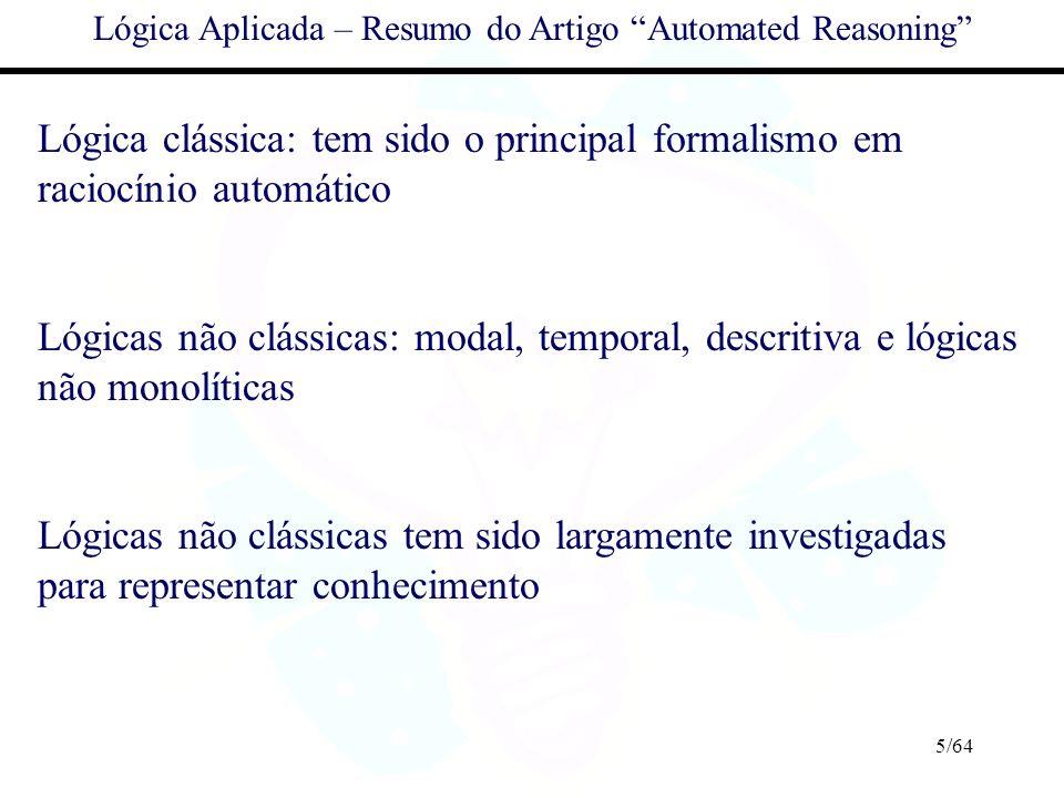 5/64 Lógica Aplicada – Resumo do Artigo Automated Reasoning Lógica clássica: tem sido o principal formalismo em raciocínio automático Lógicas não clás