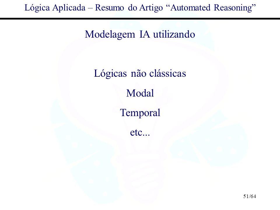 51/64 Lógica Aplicada – Resumo do Artigo Automated Reasoning Modelagem IA utilizando Lógicas não clássicas Modal Temporal etc...