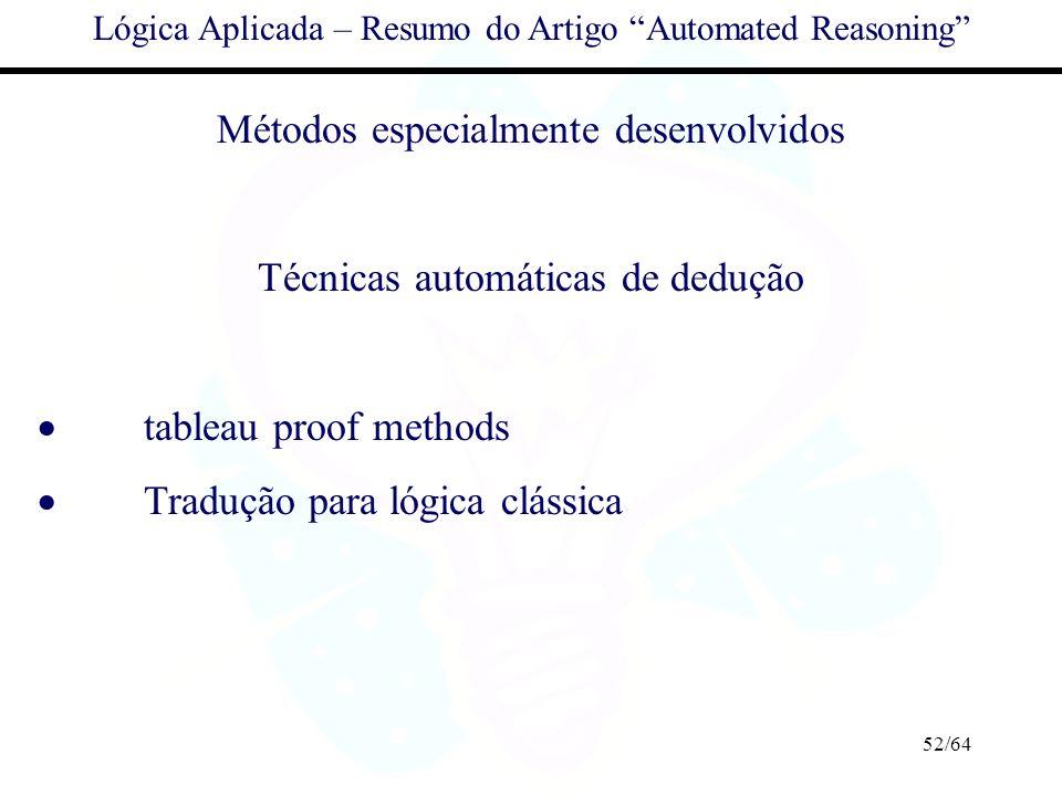 52/64 Lógica Aplicada – Resumo do Artigo Automated Reasoning Métodos especialmente desenvolvidos Técnicas automáticas de dedução tableau proof methods