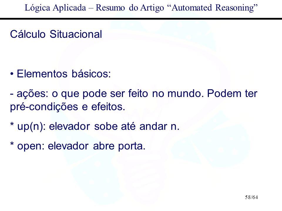 58/64 Lógica Aplicada – Resumo do Artigo Automated Reasoning Cálculo Situacional Elementos básicos: - ações: o que pode ser feito no mundo. Podem ter