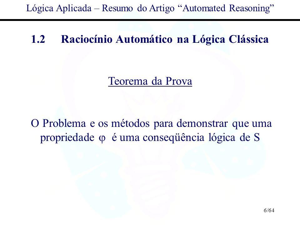 6/64 Lógica Aplicada – Resumo do Artigo Automated Reasoning 1.2Raciocínio Automático na Lógica Clássica Teorema da Prova O Problema e os métodos para