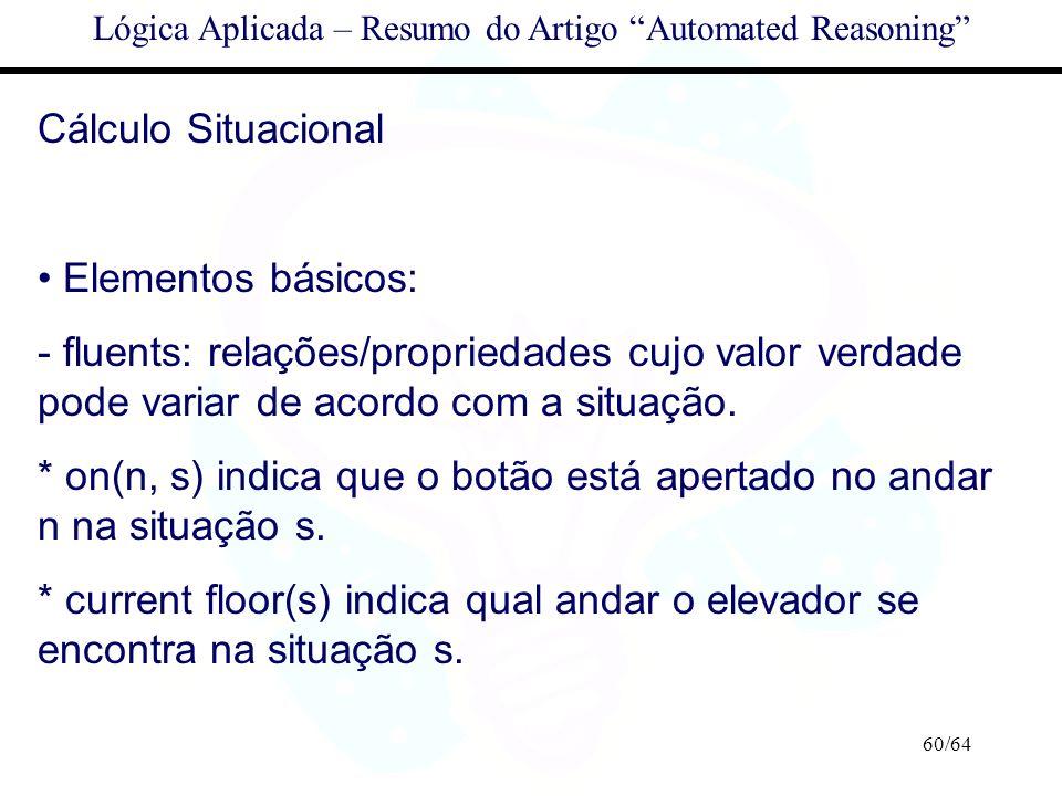 60/64 Lógica Aplicada – Resumo do Artigo Automated Reasoning Cálculo Situacional Elementos básicos: - fluents: relações/propriedades cujo valor verdad