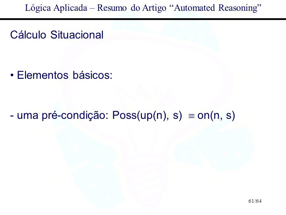 61/64 Lógica Aplicada – Resumo do Artigo Automated Reasoning Cálculo Situacional Elementos básicos: - uma pré-condição: Poss(up(n), s) on(n, s)