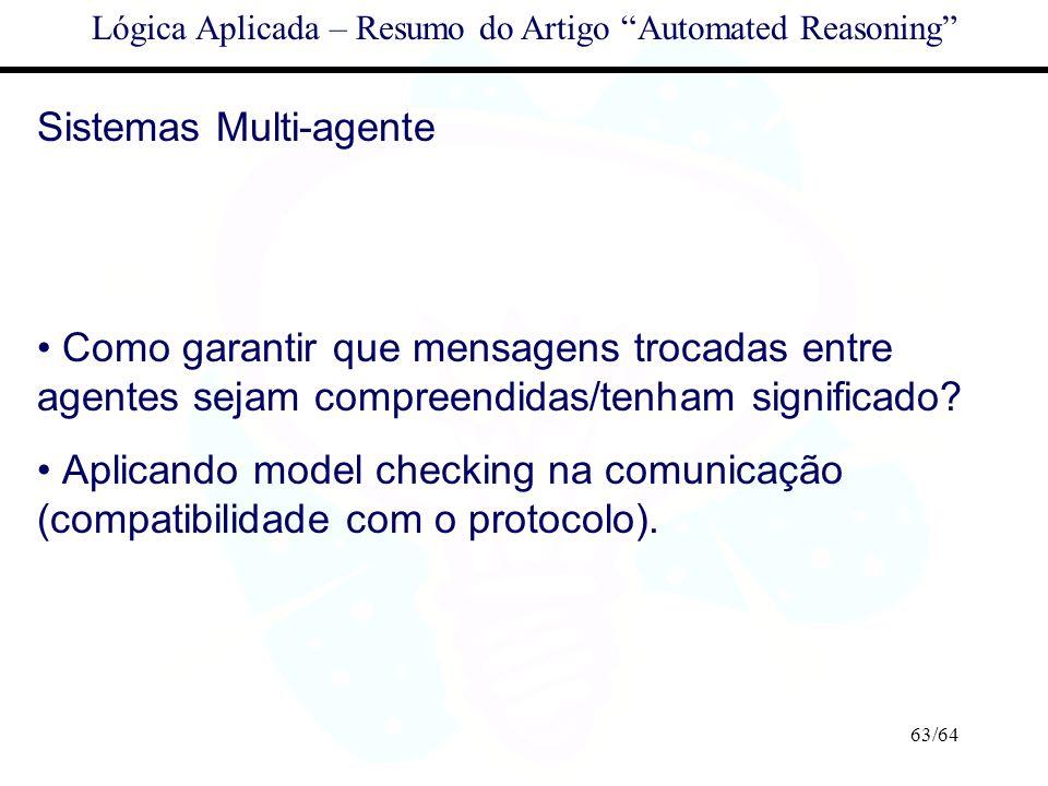 63/64 Lógica Aplicada – Resumo do Artigo Automated Reasoning Sistemas Multi-agente Como garantir que mensagens trocadas entre agentes sejam compreendi