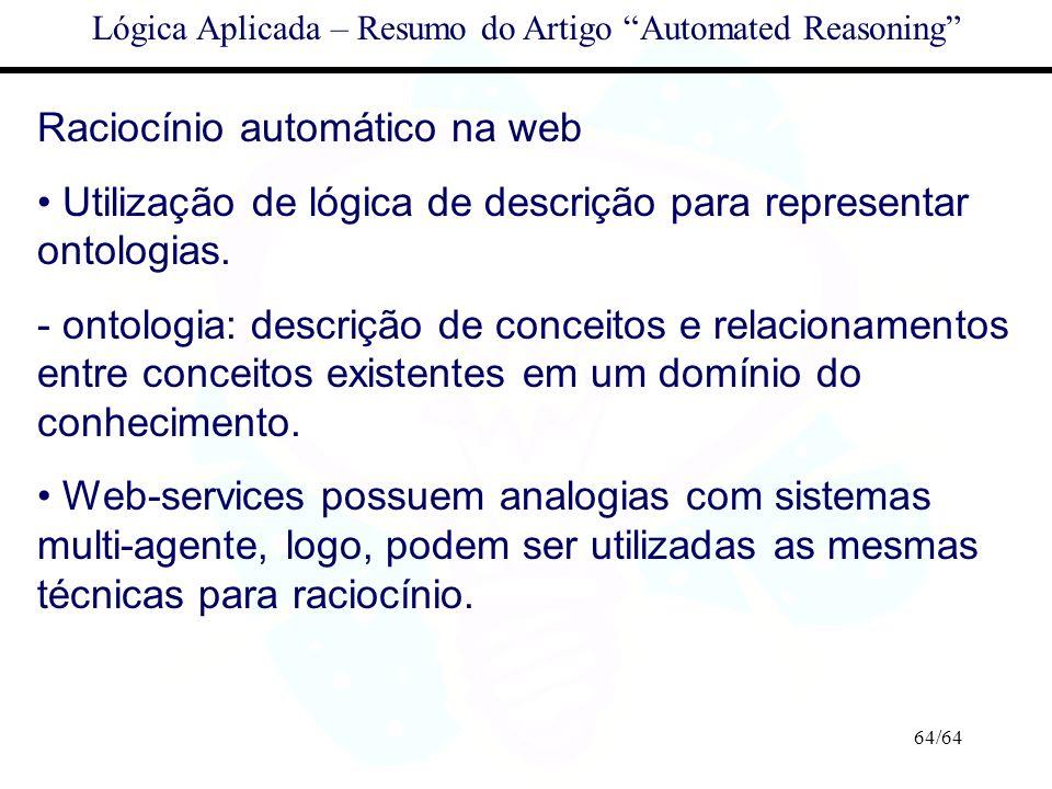 64/64 Lógica Aplicada – Resumo do Artigo Automated Reasoning Raciocínio automático na web Utilização de lógica de descrição para representar ontologia