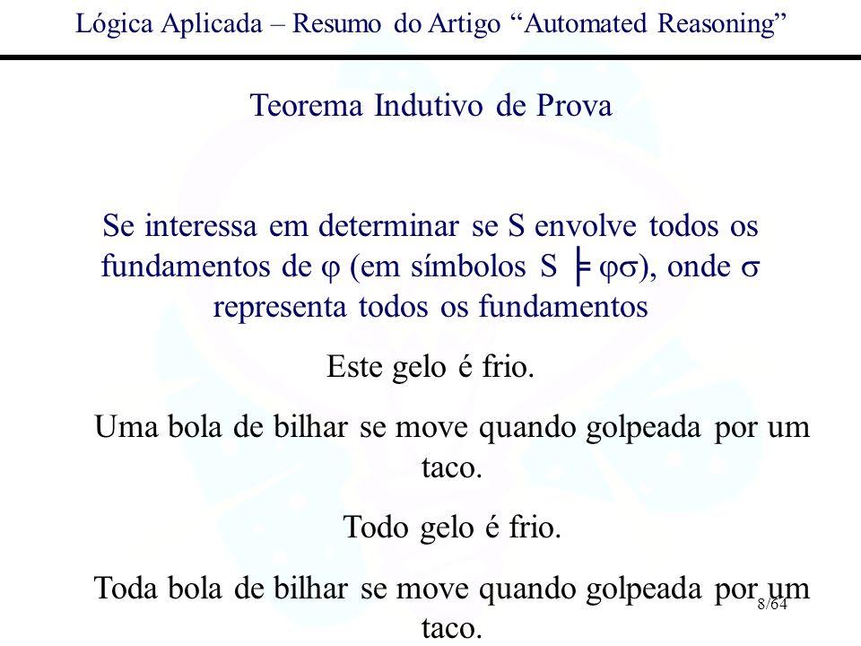 8/64 Lógica Aplicada – Resumo do Artigo Automated Reasoning Teorema Indutivo de Prova Se interessa em determinar se S envolve todos os fundamentos de