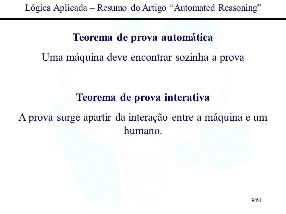 9/64 Lógica Aplicada – Resumo do Artigo Automated Reasoning Teorema de prova automática Uma máquina deve encontrar sozinha a prova Teorema de prova in