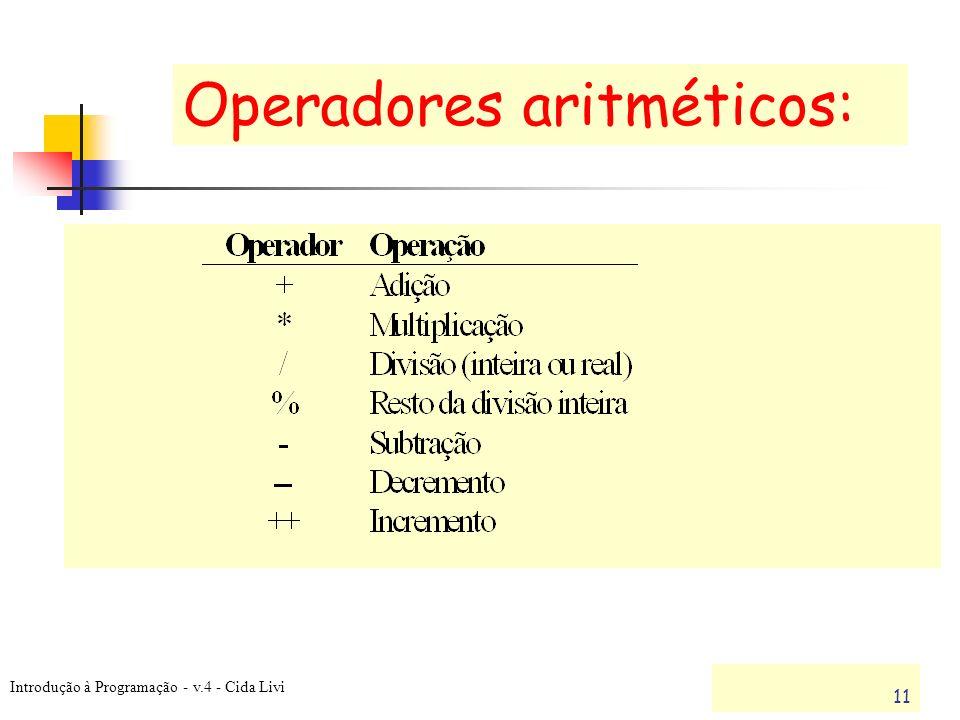 Introdução à Programação - v.4 - Cida Livi 11 Operadores aritméticos: