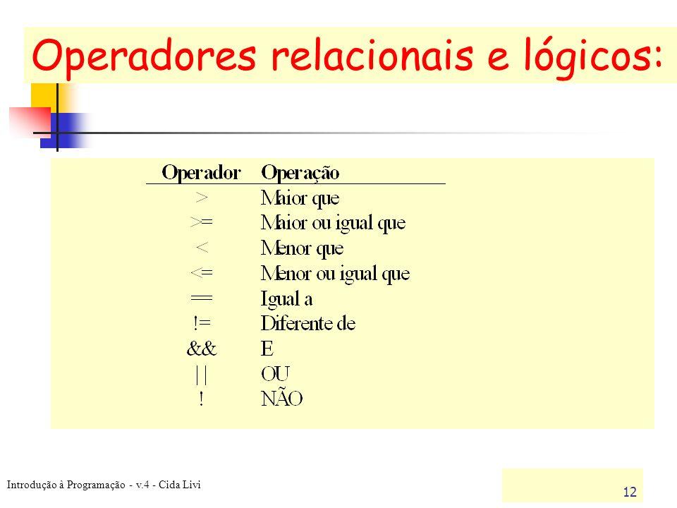Introdução à Programação - v.4 - Cida Livi 12 Operadores relacionais e lógicos: