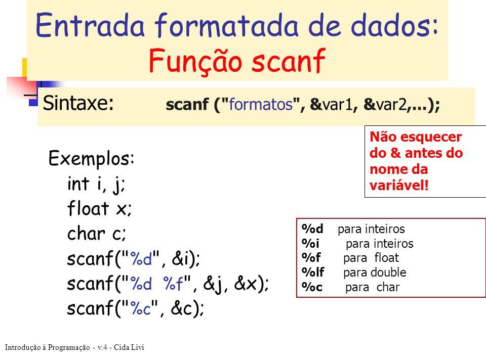 Introdução à Programação - v.4 - Cida Livi Sintaxe: scanf (