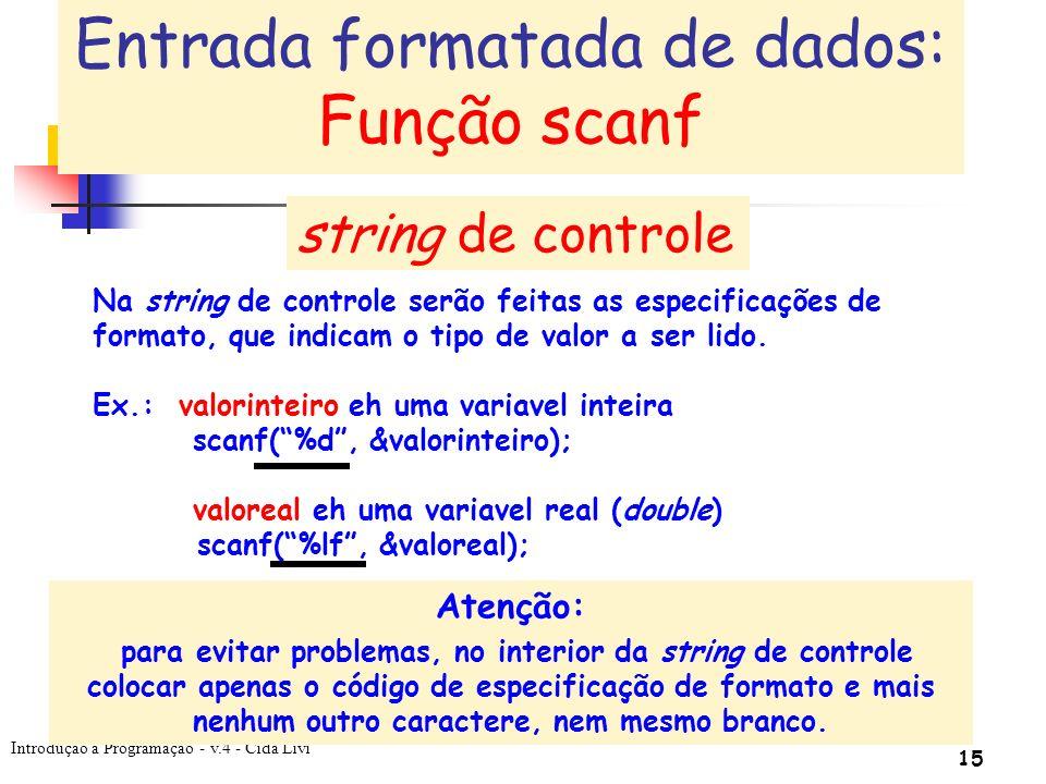 Introdução à Programação - v.4 - Cida Livi 15 Na string de controle serão feitas as especificações de formato, que indicam o tipo de valor a ser lido.
