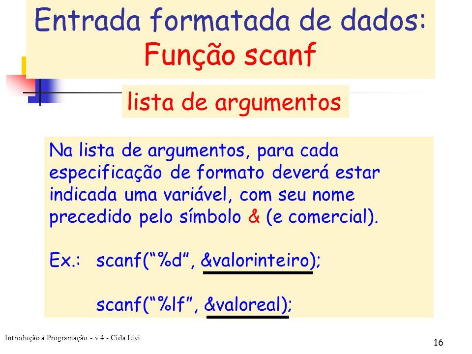 Introdução à Programação - v.4 - Cida Livi 16 Na lista de argumentos, para cada especificação de formato deverá estar indicada uma variável, com seu n