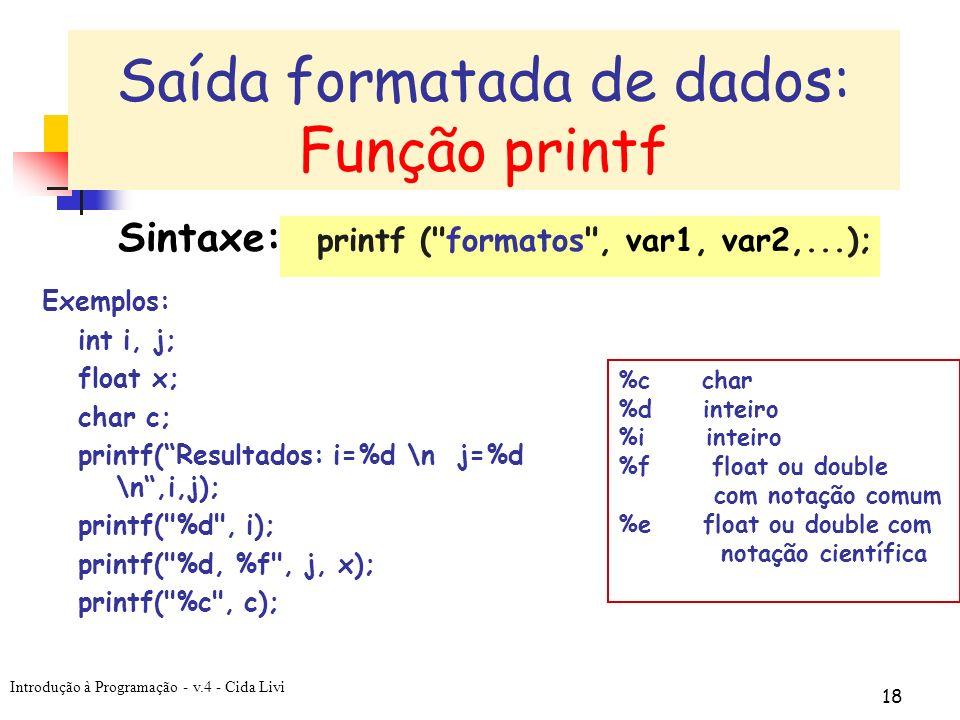 Introdução à Programação - v.4 - Cida Livi 18 Sintaxe: printf (