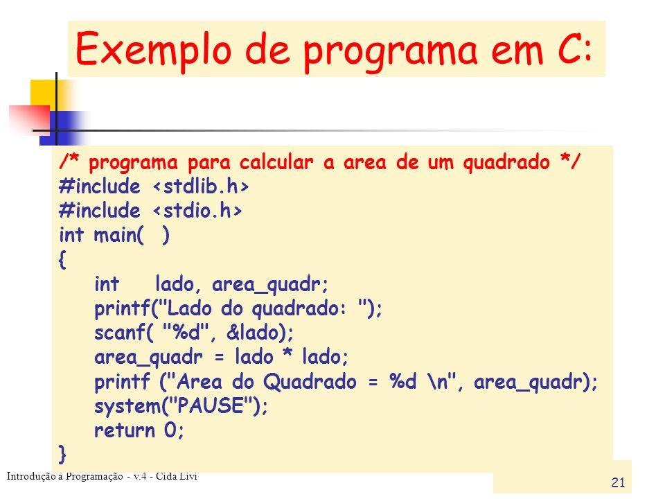 Introdução à Programação - v.4 - Cida Livi 21 /* programa para calcular a area de um quadrado */ #include int main( ) { int lado, area_quadr; printf(