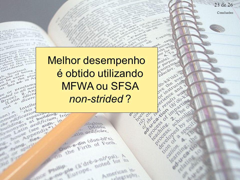 23 de 26 Melhor desempenho é obtido utilizando MFWA ou SFSA non-strided ? Conclusões