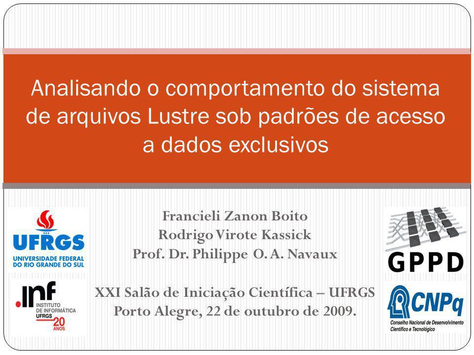 Francieli Zanon Boito Rodrigo Virote Kassick Prof. Dr. Philippe O. A. Navaux XXI Salão de Iniciação Científica – UFRGS Porto Alegre, 22 de outubro de