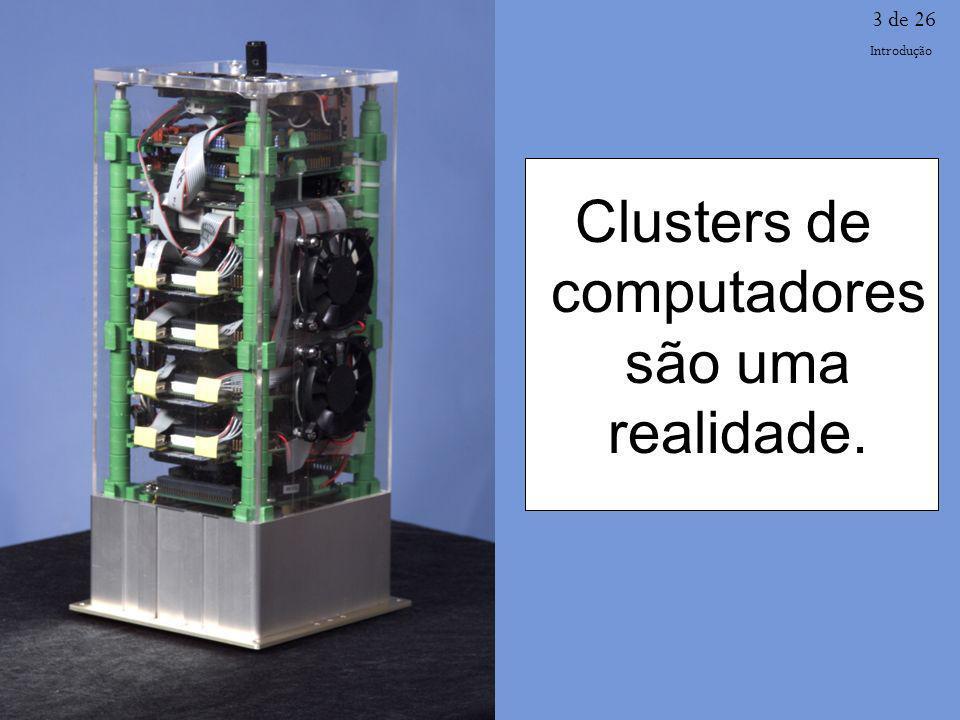 Clusters de computadores são uma realidade. 3 de 26 Introdução