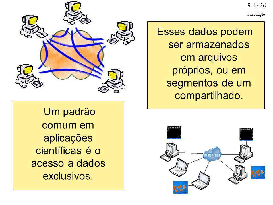 Um padrão comum em aplicações científicas é o acesso a dados exclusivos. Esses dados podem ser armazenados em arquivos próprios, ou em segmentos de um