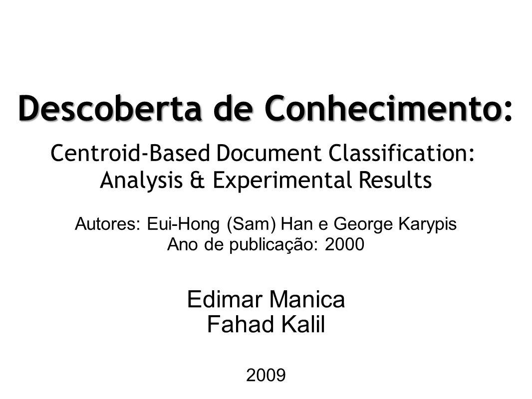 Descoberta de Conhecimento Descoberta de Conhecimento: Edimar Manica Fahad Kalil Centroid-Based Document Classification: Analysis & Experimental Resul