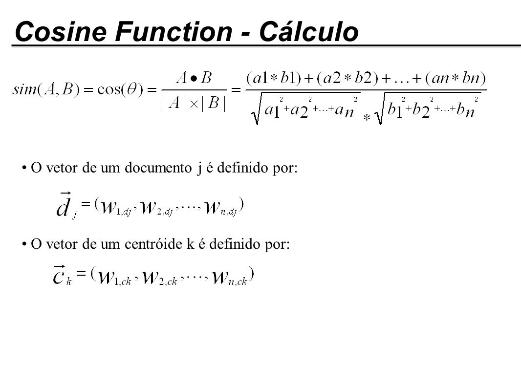 O vetor de um documento j é definido por: O vetor de um centróide k é definido por: