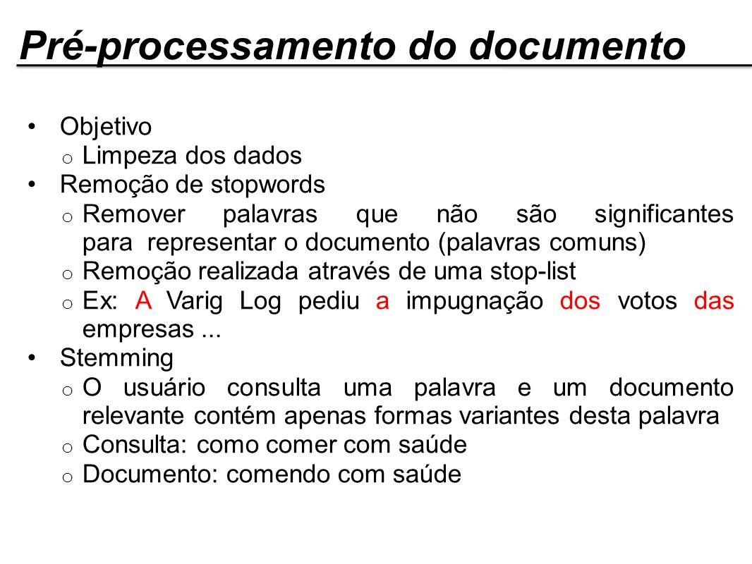 Pré-processamento do documento Objetivo o Limpeza dos dados Remoção de stopwords o Remover palavras que não são significantes para representar o docum