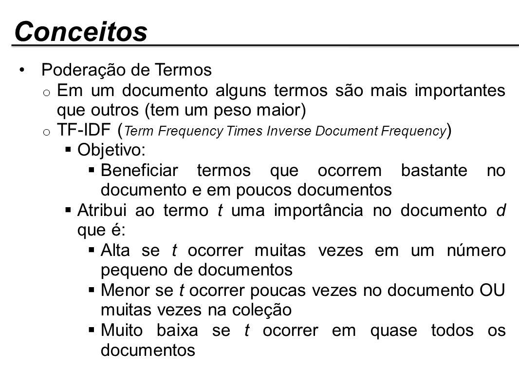 Conceitos Poderação de Termos o Em um documento alguns termos são mais importantes que outros (tem um peso maior) o TF-IDF ( Term Frequency Times Inve
