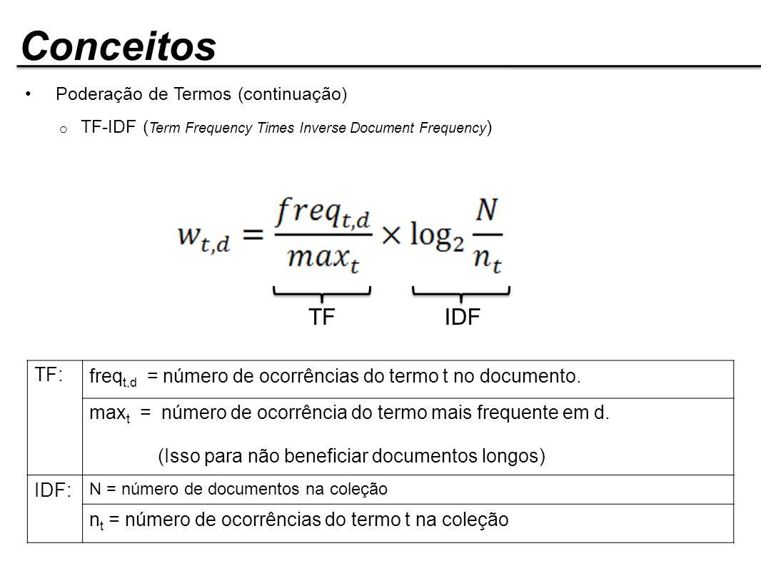Conceitos Poderação de Termos (continuação) o TF-IDF ( Term Frequency Times Inverse Document Frequency ) TF: freq t,d = número de ocorrências do termo